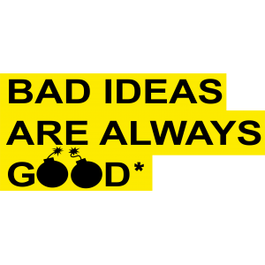 BAD IDEAS