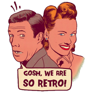 Gosh,we are so retro!