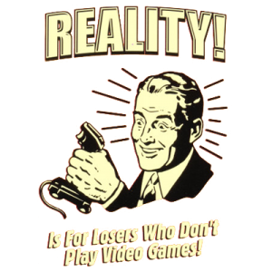 Reality Is For Losers