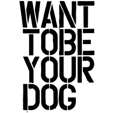 WANT TO BE YOUR DOG