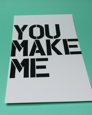 YOU MAKE ME PRINT