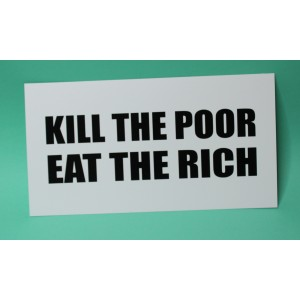 Kill the poor eat the rich print